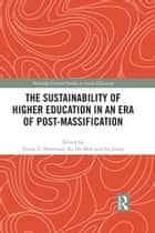 The Sustainability of Higher Education in an Era of Post-Massification ebook by Deane E. Neubauer, Ka Ho Mok, Jin Jiang