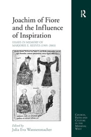 Joachim of Fiore and the Influence of Inspiration - Essays in Memory of Marjorie E. Reeves (1905-2003) ebook by Julia Eva Wannenmacher