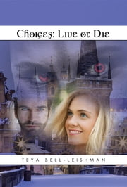 Choices - Live Or Die ebook by Teya Bell-Leishman