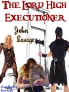 The Lord High Executioner ebook by John Savage