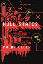 Null States - Book Two of the Centenal Cycle ebook by Malka Older