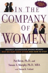In the Company of Women - Indirect Aggression Among Women: Why We Hurt Each Other and How to Stop ebook by Pat Heim,Susan Murphy