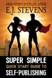Super Simple Quick Start Guide to Self-Publishing ebook by E.J. Stevens