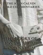 John Calvin's Commentaries On Jonah, Micah, Nahum - Extended Annotated Edition ebook by John Calvin