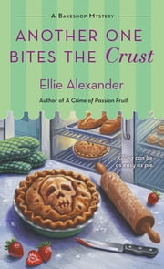 Another One Bites the Crust - A Bakeshop Mystery ebook by Ellie Alexander