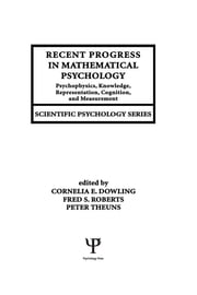 Recent Progress in Mathematical Psychology - Psychophysics, Knowledge Representation, Cognition, and Measurement ebook by Cornelia E. Dowling,Fred S. Roberts,Peter Theuns