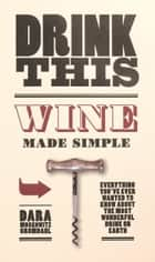 Drink This - Wine Made Simple ebook by
