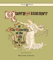 Queen Summer - Or the Tourney of the Lily and the Rose - Illustrated by Walter Crane ebook by Walter Crane