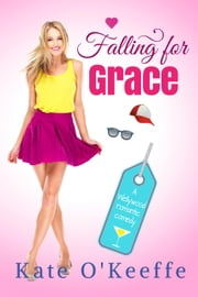 Falling for Grace - Wellywood Romantic Comedy Series, #3 ebook by Kate O'Keeffe