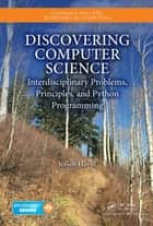 Discovering Computer Science - Interdisciplinary Problems, Principles, and Python Programming ebook by Jessen Havill