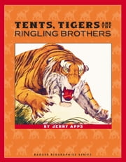 Tents, Tigers and the Ringling Brothers ebook by Jerry Apps