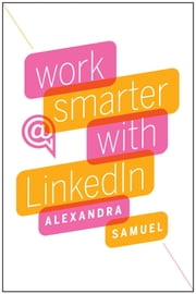 Work Smarter with LinkedIn ebook by Alexandra Samuel