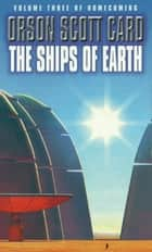 The Ships Of Earth - Homecoming Series: Book 3 ebook by Orson Scott Card