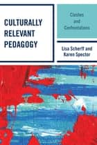 Culturally Relevant Pedagogy - Clashes and Confrontations ebook by Lisa Scherff, Karen Spector, Dawn Abt-Perkins,...