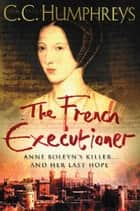 The French Executioner ebook by C.C. Humphreys