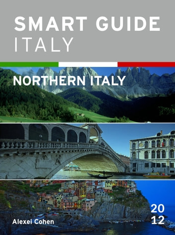 Smart Guide Italy: Northern Italy ebook by Alexei Cohen