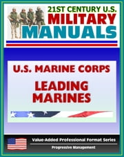 21st Century U.S. Military Manuals: U.S. Marine Corps (USMC) Leading Marines - Marine Corps Warfighting Publication (MCWP) 6-11 ebook by Progressive Management
