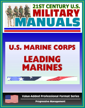 21st Century U S  Military Manuals: U S  Marine Corps (USMC) Leading  Marines - Marine Corps Warfighting Publication (MCWP) 6-11