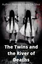 The Twins and the River of Deaths ebook by Renildo Freire Da Silva