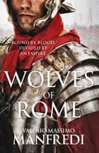 Wolves of Rome ebook by Valerio Massimo Manfredi