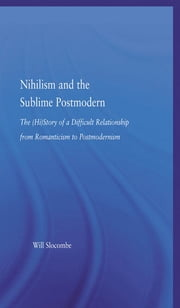 Nihilism and the Sublime Postmodern ebook by William Slocombe