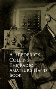 The Radio Amateur's Hand Book ebook by A. Frederick Collins
