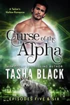 Curse of the Alpha: Episodes 5 & 6 - A Tarker's Hollow Serial eBook by Tasha Black