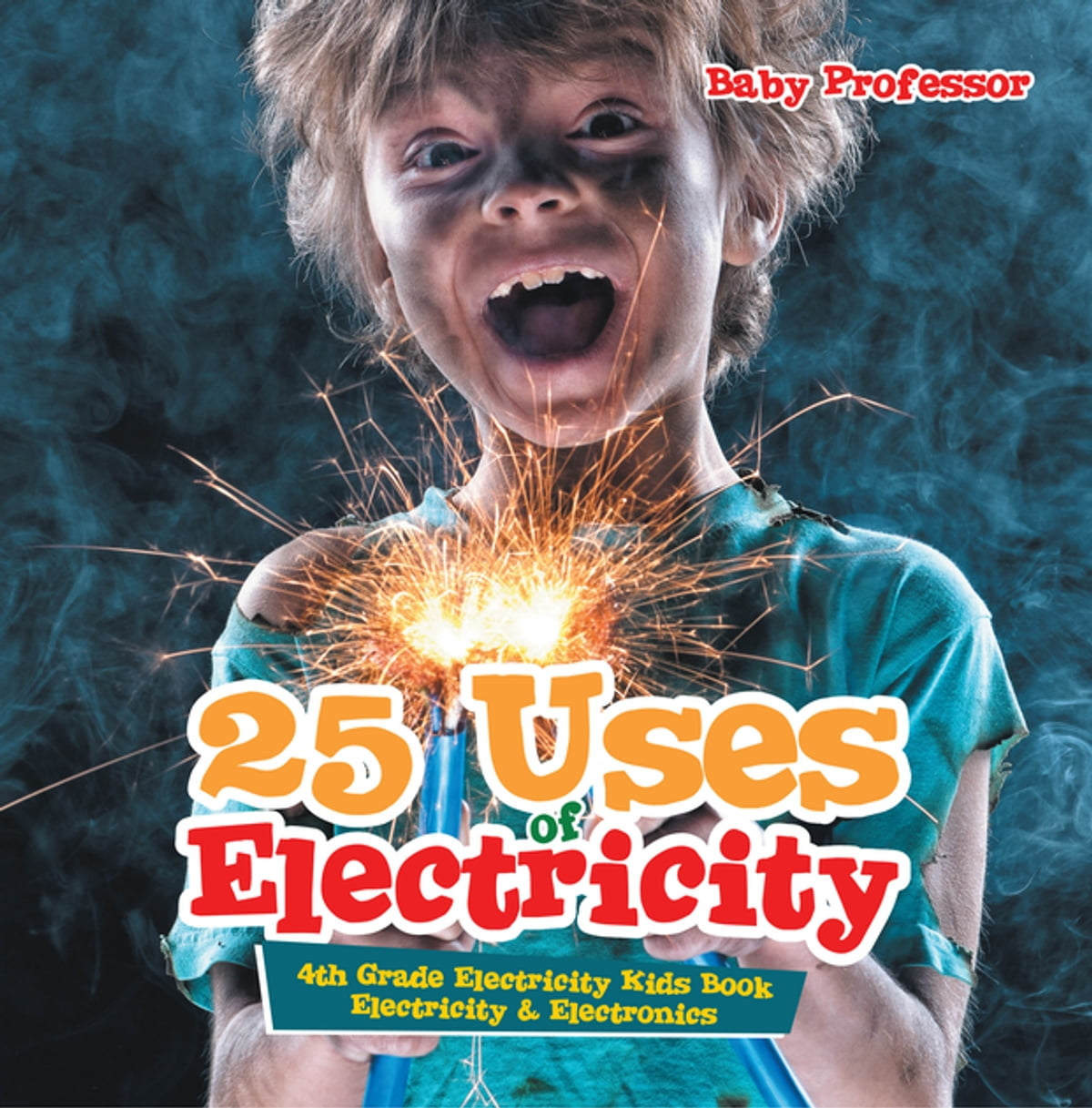 25 Uses Of Electricity 4th Grade Kids Book For Electronics Ebook By Baby Professor Rakuten Kobo