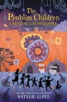 The Problim Children: Carnival Catastrophe ebook by Natalie Lloyd, Julia Sarda