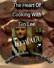 The Heart Of Cooking With Gin Lee ebook by Virginia Watkins