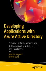 Developing Applications with Azure Active Directory - Principles of Authentication and Authorization for Architects and Developers ebook by Manas Mayank, Mohit Garg
