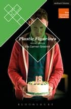 Plastic Figurines ebook by Ms Ella Carmen Greenhill
