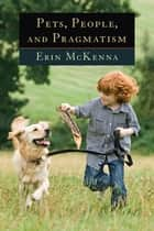 Pets, People, and Pragmatism eBook by Erin McKenna