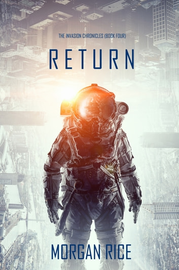 Return (The Invasion Chronicles—Book Four): A Science Fiction Thriller ebook by Morgan Rice