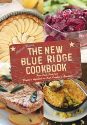 The New Blue Ridge Cookbook - Farm Fresh Food from Virginia's Highlands to North Carolina's Mountains ebook by Elizabeth Wiegand
