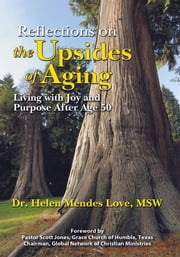 Reflections on the Upsides of Aging - Living with Joy and Purpose After Age 50 ebook by Dr. Helen Mendes Love, MSW