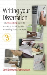 Writing Your Dissertation, 3rd Edition - The bestselling guide to planning, preparing and presenting first-class work ebook by Derek Swetnam,Ruth Swetnam