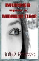 Murder Upon a Midnight Clear - A holiday Paranormal Romantic Suspense ebook by Juli D. Revezzo