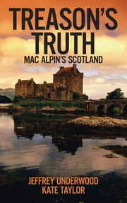 Treason's Truth - Mac Alpin's Scotland ebook by Jeffrey Underwood; Kate Taylor