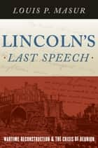 Lincoln's Last Speech ebook by Louis P. Masur