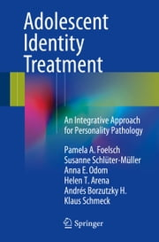 Adolescent Identity Treatment - An Integrative Approach for Personality Pathology ebook by Pamela A. Foelsch, Susanne Schlüter-Müller, Anna E. Odom,...