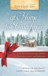 Love Finds You at Home for Christmas: Two heartwarming stories of Christmas past and present ebook by Annalisa Daughety,Gwen Ford Faulkenberry