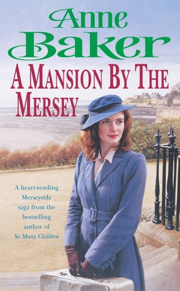 A Mansion By The Mersey Ebook By Anne Baker 9780755382392