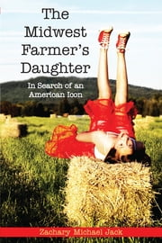The Midwest Farmer's Daughter: In Search of an American Icon ebook by Zachary Michael Jack