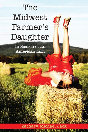The Midwest Farmer's Daughter - In Search of an American Icon ebook by Zachary Michael Jack