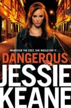 Dangerous - The Addictive Bestseller from the Queen of Gangland Fiction ebook by Jessie Keane