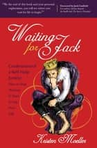 Waiting for Jack - Confessions of a Self-Help Junkie: How to Stop Waiting & Start Living Your Life ebook by Kristen Moeller, Jack Canfield