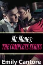 Mr. Money: The Complete Series (A BDSM Billionaire Erotic Romance Box Set) ebook by Emily Cantore