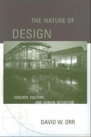 The Nature of Design : Ecology, Culture, and Human Intention - Ecology, Culture, and Human Intention ebook by David W. Orr