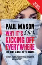 Why It's Still Kicking Off Everywhere - The New Global Revolutions ebook by Paul Mason